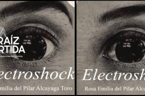 Poetizar a golpes de corriente: Electroshock de Rosa Alcayaga